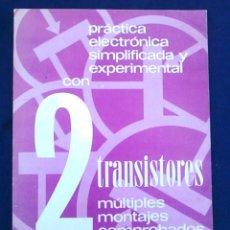 Libros de segunda mano: PRÁCTICA ELECTRÓNICA SIMPLIFICADA Y EXPERIMENTAL CON 2 TRANSISTORES, MÚLTIPLES MONTAJES COMPROBADOS.. Lote 95872103