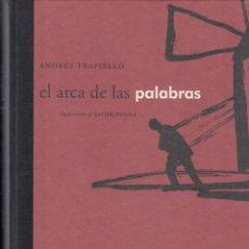 Libros de segunda mano: ANDRÉS TRAPIELLO EL ARCA DE LAS PALABRAS FUNDACIÓN J.M. LARA 2006 1ª EDICIÓN ILUSTRAC JAVIER PAGOLA. Lote 95900603