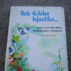 Libros de segunda mano: SIETE RELATOS INFANTILES BASADOS EN LAS SIETE OBRAS DE MISERICORDIA CORPORALES -- 1962 --. Lote 95940679