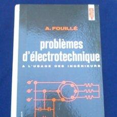 Libros de segunda mano: PROBLÈMES D'ÉLECTROTECHNIQUE. A. FOUILLÉ. A L'USAGE DES INGÉNIEURS. DUNOD. BET LIBRO DE ELECTRÓNICA.. Lote 95950855