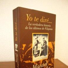 Libros de segunda mano: MANUEL LEGUINECHE: YO TE DIRÉ...LA VERDADERA HISTORIA DE LOS ÚLTIMOS DE FILIPINAS (EL PAÍS/ AGUILAR). Lote 95951479