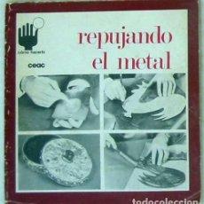 Livres d'occasion: REPUJANDO EL METAL - YVES MERIEL-BUSSY - CEAC 1975 - VER INDICE Y DESCRIPCIÓN. Lote 96000323