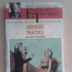 Libros de segunda mano: HIPNOSIS PRÁCTICA DE ABELARDO HERNÁNDEZ (NÚMERO 19 BIBIOTECA BÁSICA DE ESPACIO Y TIEMPO). Lote 96025091