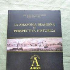 Libros de segunda mano: LA AMAZONIA BRASILEÑA EN PERSPECTIVA HISTÓRICA. JUAN MANUEL SANTOS PÉREZ. . ED UNIVERSIDAD SALAMANCA. Lote 96030091