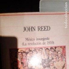 Libros de segunda mano: MÉXICO INSURGENTE. LA REVOLUCIÓN DE 1910. AUTOR: JOHN REED. Lote 96043615