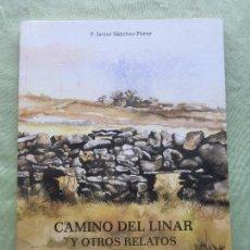 Libros de segunda mano: CAMINO DEL LINAR Y OTROS RELATOS 1994-1999. F. JAVIER SÁNCHEZ PÉREZ. ED PLAZA UNIVERSITARIA, 2002. . Lote 96100415