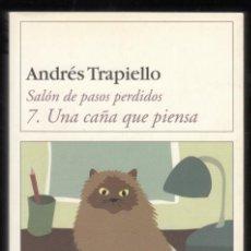 Libros de segunda mano: ANDRÉS TRAPIELLO SALÓN DE PASOS PERDIDOS 7 UNA CAÑA QUE PIENSA DESTINO 2004 FIRMADO Y DEDICADO. Lote 96103191