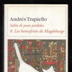Libros de segunda mano: ANDRÉS TRAPIELLO SALÓN DE PASOS PERDIDOS 7 LOS HEMISFERIOS DE MAGDEBURGO DESTINO FIRMADO Y DEDICADO. Lote 96105179