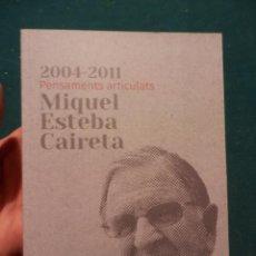Libros de segunda mano: MIQUEL ESTEBA CAIRETA - PENSAMENTS ARTÍCULATS 2004-2001 - LIBRO EN CATALÀ - . Lote 96153695