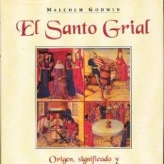 Libros de segunda mano: MALCOLM GODWIN, EL SANTO GRIAL. ORIGEN, SIGNIFICADO Y REVELACIONES DE UNA LEYENDA, EMECE, CÓRDOBA, 1. Lote 96184255