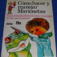 Libros de segunda mano: COMO HACER Y MANEJAR MARIONETAS - PLESA - SM (1984). Lote 96186263