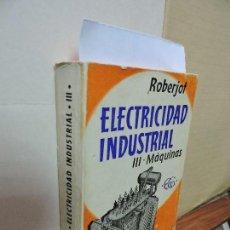 Libros de segunda mano: MÁQUINAS. ROBERJOT, JOSÉ Mª. COL. ELEMENTOS DE ELECTRICIDAD INDUSTRIAL, Nº III. ED. GUSTAVO GILI. . Lote 96229511