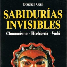 Libros de segunda mano: SABIDURÍAS INVISIBLES DOUCHAN GERSI. Lote 96231879