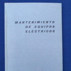 Libros de segunda mano: MANTENIMIENTO DE EQUIPOS ELÉCTRICOS. PIER LUIGI CERATO. EDICIONES TÉCNICAS REDE. LIBRO AÑOS 60.. Lote 96263935