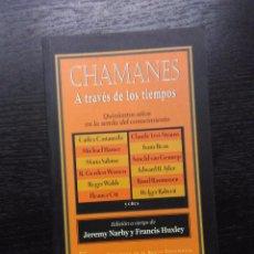 Libros de segunda mano: CHAMANES, A TRAVES DE LOS TIEMPOS, NARBY, JEREMY Y HUXLEY, FRANCIS, 2005. Lote 96323595