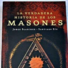 Libros de segunda mano: LA VERDADERA HISTORIA DE LOS MASONES. JORGE BLASCHKE-SANTIAGO RÍO. Lote 96336567