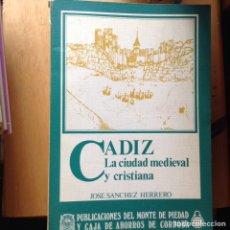 Libros de segunda mano: CÁDIZ. LA CIUDAD MEDIEVAL Y CRISTIANA. JOSÉ SÁNCHEZ HERRERO. Lote 96349900