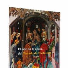Libros de segunda mano: EL ARTE EN LA ÉPOCA DEL TRATADO DE TORDESILLAS // JUNTA DE CASTILLA Y LEÓN // 1994. Lote 68222661