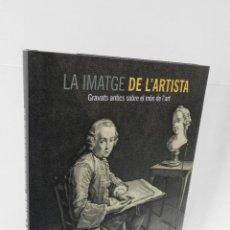 Libros de segunda mano: LA IMATGE DE L'ARTISTA GRAVATS ANTICS SOBRE EL MÓN DE L'ART VICENÇ FURIÓ FUNDACIÓ CAIXA GIRONA 2008. Lote 96687039