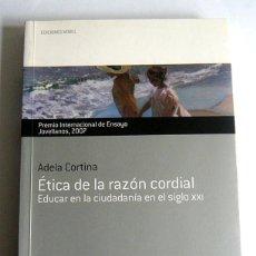 Libros de segunda mano: ETICA DE LA RAZON CORDIAL - EDUCAR EN LA CIUDADANIA EN EL SIGLO XXI - ADELA CORTINA. Lote 96740787
