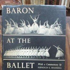 Libros de segunda mano: BARON AT THE BALLET. ARNOLD L. HASKELL. 1954. BALLET. DANZA.. Lote 96745755
