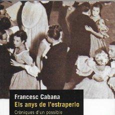 Libros de segunda mano: ELS ANYS DE L' ESTRAPERLO. CRONIQUES D'UN POSSIBLE EMPRESARI BARCELONI 1939-1954 / F. CABANA. . Lote 96784659
