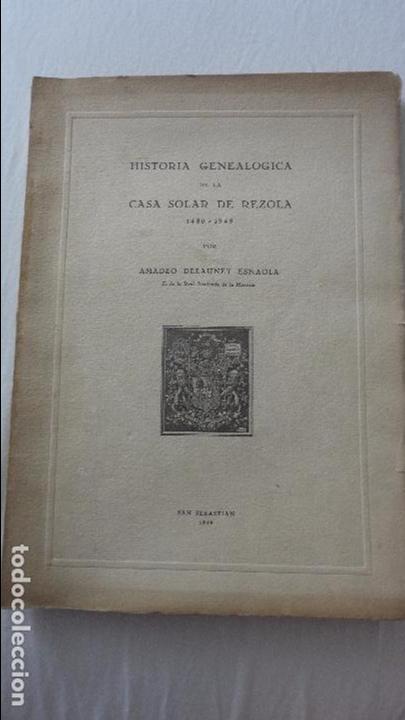 AMADEO DELAUNET ESNAOLA.HISTORIA GENEALOGICA CASA SOLAR DE REZOLA.1480-1949. SAN SEBASTIAN 1949. (Libros de Segunda Mano - Historia - Otros)