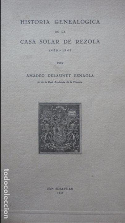 Libros de segunda mano: AMADEO DELAUNET ESNAOLA.HISTORIA GENEALOGICA CASA SOLAR DE REZOLA.1480-1949. SAN SEBASTIAN 1949. - Foto 2 - 96934391