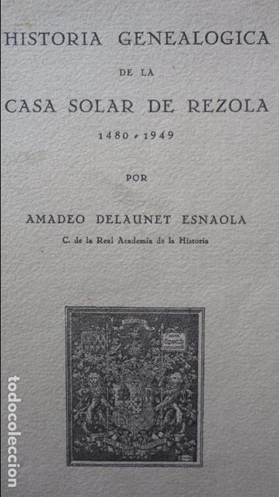 Libros de segunda mano: AMADEO DELAUNET ESNAOLA.HISTORIA GENEALOGICA CASA SOLAR DE REZOLA.1480-1949. SAN SEBASTIAN 1949. - Foto 31 - 96934391
