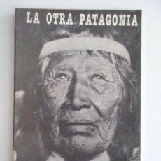 Libros de segunda mano: LA OTRA PATAGONIA, AUTÉNTICA RAREZA, LIBRO ÚNICO SOBRE LOS AONIKENK, PATAGONIA, CHILE, ANTROPOLOGÍA. Lote 139037017