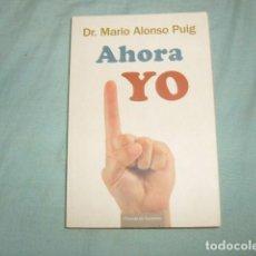 Libros de segunda mano: AHORA YO , DR. MARIO ALONSO PUIG. Lote 146975281