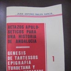 Libros de segunda mano: RETAZOS APOLOGETICOS PARA UNA HISTORIA DE ANDALUCIA. 1. JUAN ANTONIO BAILEN GARCIA. 1984. Lote 97097355