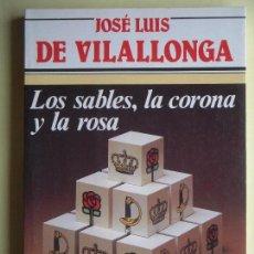 Libros de segunda mano: LOS SABLES, LA CORONA Y LA ROSA - JOSE LUIS DE VILALLONGA - ARGOS VERGARA 1984, 1ª ED - (COMO NUEVO). Lote 97154471