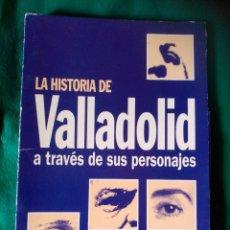 Libros de segunda mano: LA HISTORIA DE VALLADOLID A TRAVES DE SUS PERSONAJES (VER DESCRIPCION) . Lote 97192775