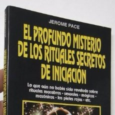 Libros de segunda mano: EL PROFUNDO MISTERIO DE LOS RITUALES SECRETOS DE INICIACIÓN - JEROME PACE. Lote 97194223