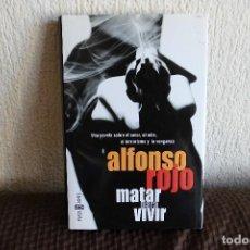 Libros de segunda mano: MATAR PARA VIVIR. ALFONSO ROJO. LIBRO. Lote 97212907