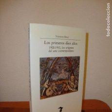 Libros de segunda mano: LOS PRIMEROS DIEZ AÑOS. 1900-1910, LOS ORÍGENES DEL ARTE CONTEMPORÁNEO - VALERIANO BOZAL - VISOR. Lote 97276943