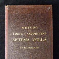 Libros de segunda mano: MÉTODO DE CORTE Y CONFECCIÓN SISTEMA MOLLA. ROSA MOLLÁ-BORRÁS. VALENCIA 1941. Lote 97282891