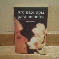 Libros de segunda mano: AROMATERAPIA PARA AMANTES - TARA FELLNER. Lote 97371079