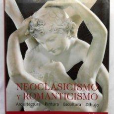 Libros de segunda mano - NEOCLASICISMO Y ROMANTICISMO (ARQUITECTURA/PINTURA/ESCULTURA/DIBUJO) – VV.AA. - 97616691