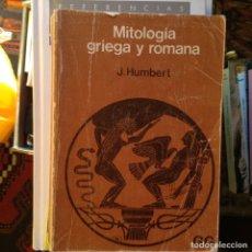 Libros de segunda mano: MITOLOGÍA GRIEGA Y ROMANA. J. HUMBERT. Lote 97707212
