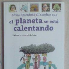 Libros de segunda mano: CÓMO DESCUBRIÓ EL HOMBRE QUE EL PLANETA SE ESTÁ CALENTANDO. JULIETTE NOUEL-RÉNIER. Lote 97776124