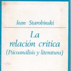 Libros de segunda mano: JEAN STAROBINSKI. LA RELACIÓN CRÍTICA. PSICOANÁLISIS Y LITERATURA. MADRID, 1974.. Lote 97717779