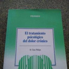 Libros de segunda mano: EL TRATAMIENTO PSICOLOGICO DEL DOLOR CRONICO -- H. CLARE PHILIPS -- EDICIONES PIRAMIDE 1991 --. Lote 97802395