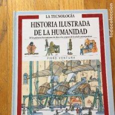 Libros de segunda mano: HISTORIA ILUSTRADA DE LA HUMANIDAD, LA TECNOLOGIA, PIERO VENTURA EVEREST. Lote 98001303