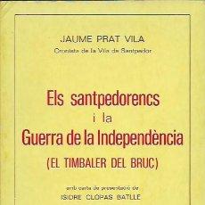 Libros de segunda mano: ELS SANTPEDORENCS I LA GUERRA DE LA INDEPENDENCIA. EL TIMBALER DEL BRUC / J. PRAT. SANTPEDOR : . Lote 98034575