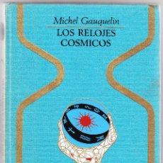 Libros de segunda mano: LOS RELOJES COSMICOS - MICHEL GAUQUELIN. Lote 98045691