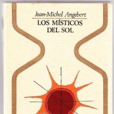 Libros de segunda mano: LOS MISTICOS DEL SOL - JEAN-MICHEL ANGEBERT. Lote 98045987