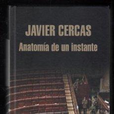 Libros de segunda mano: JAVIER CERCAS ANATOMÍA DE UN INSTANTE MONDADORI 2009 1ª EDICIÓN FIRMADO Y DEDICADO A MANO CADIZ 2012. Lote 98071155