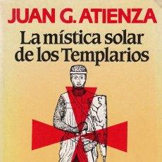 Libros de segunda mano: JUAN G. ATIENZA. LA MÍSTICA SOLAR DE LOS TEMPLARIOS. MARTÍNEZ ROCA 1983. Lote 48598627